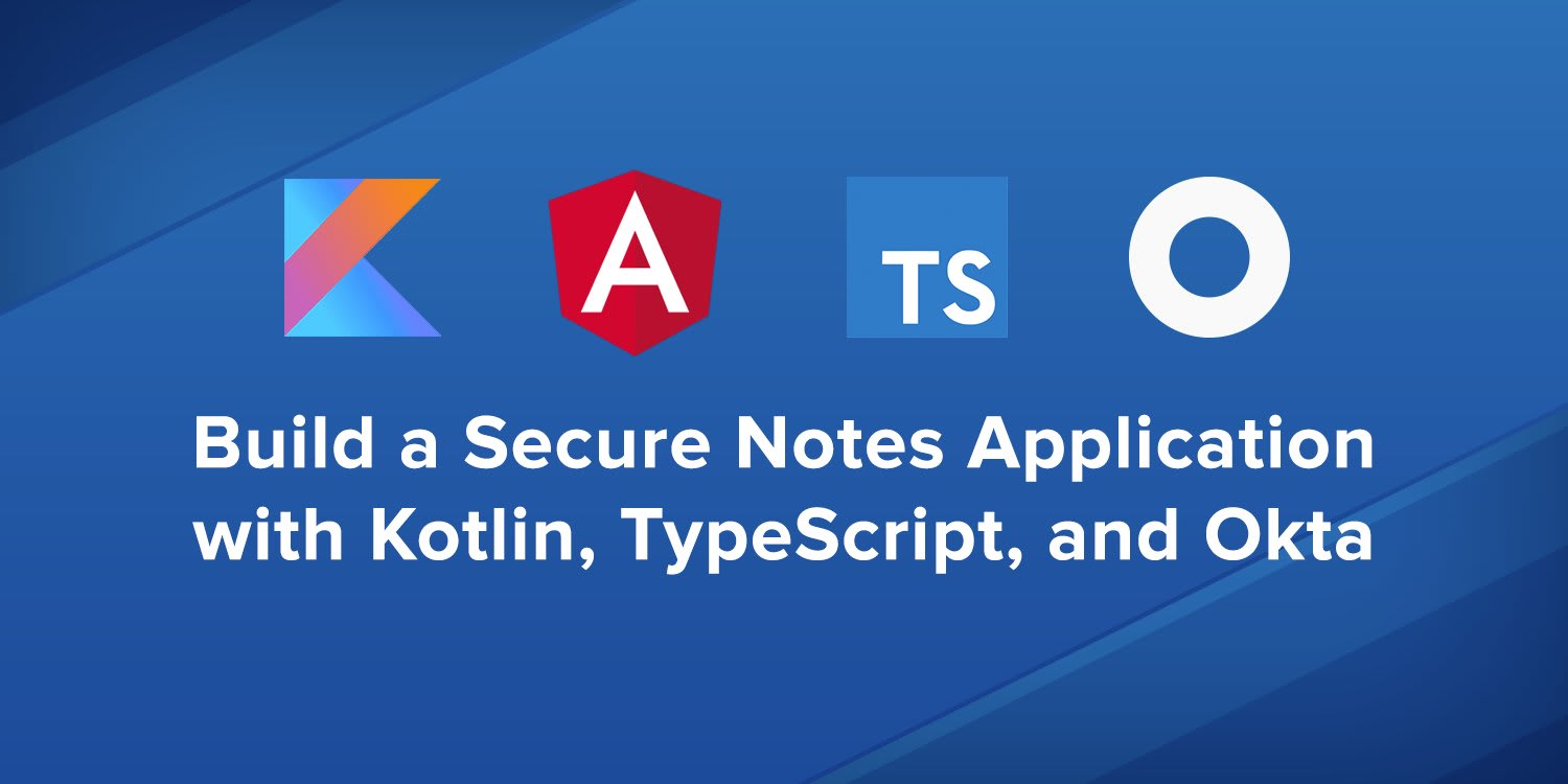 Build a Secure Notes Application with Kotlin, TypeScript, and Okta