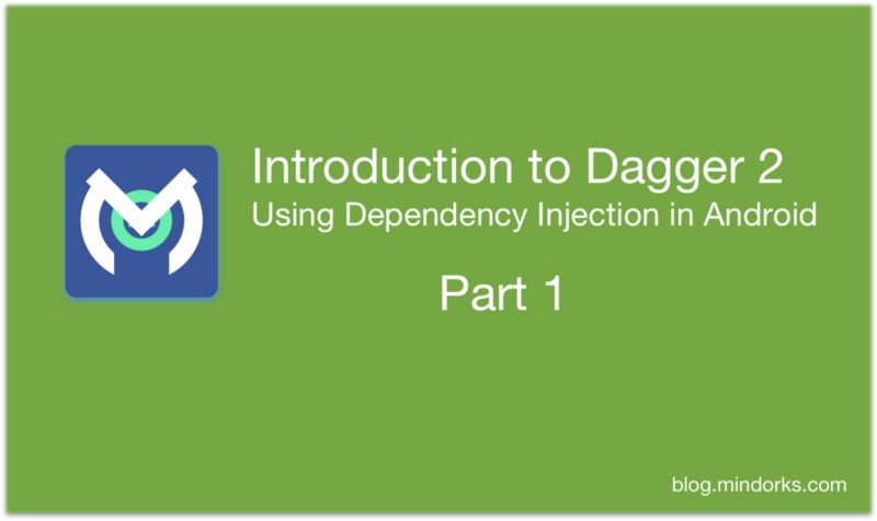 Introduction to Dagger 2, Using Dependency Injection in Android