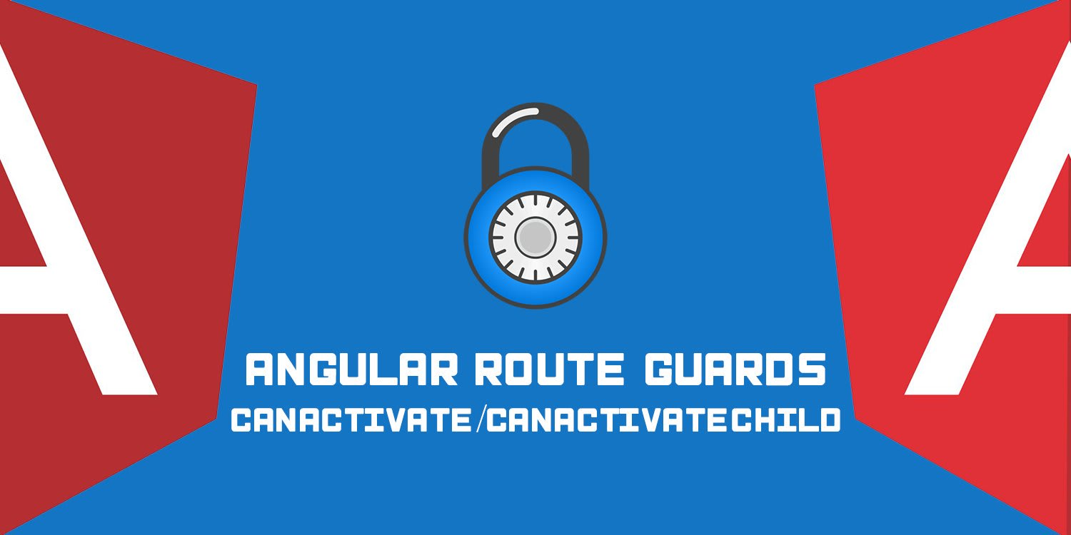 Protecting Angular v2+ Routes with CanActivate/CanActivateChild Guards