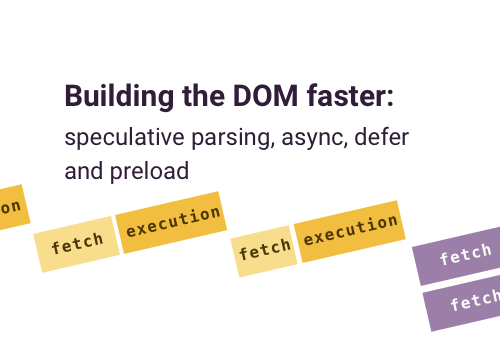 Building the DOM faster: speculative parsing, async, defer and preload