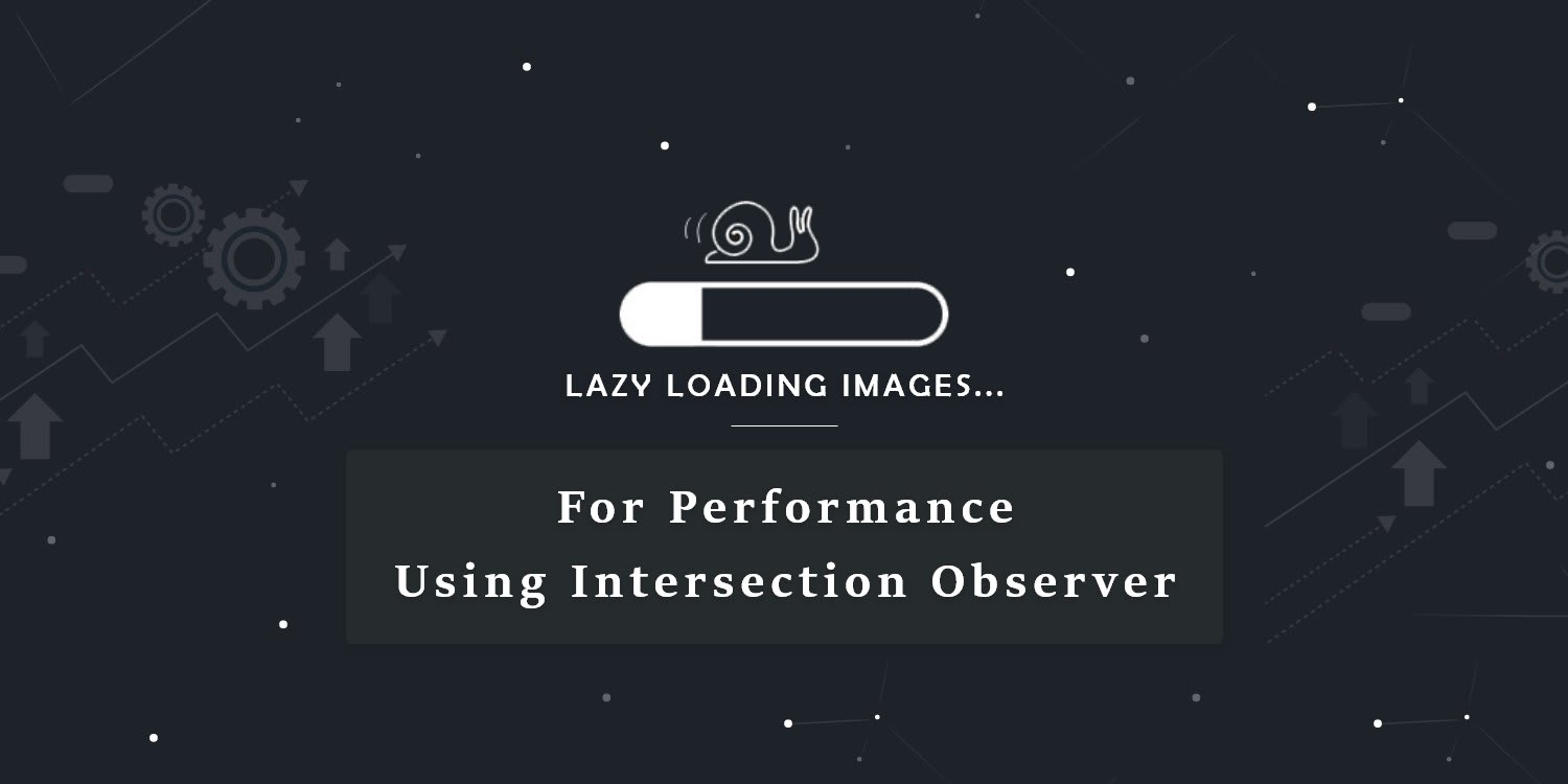 Lazy Loading Images for Performance Using Intersection Observer