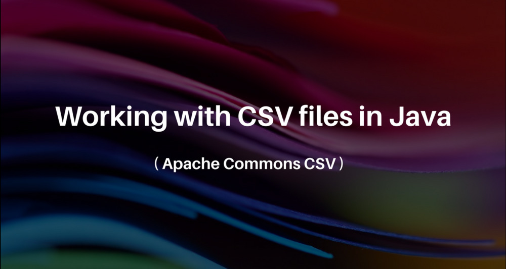 Read / Write CSV files in Java using Apache Commons CSV