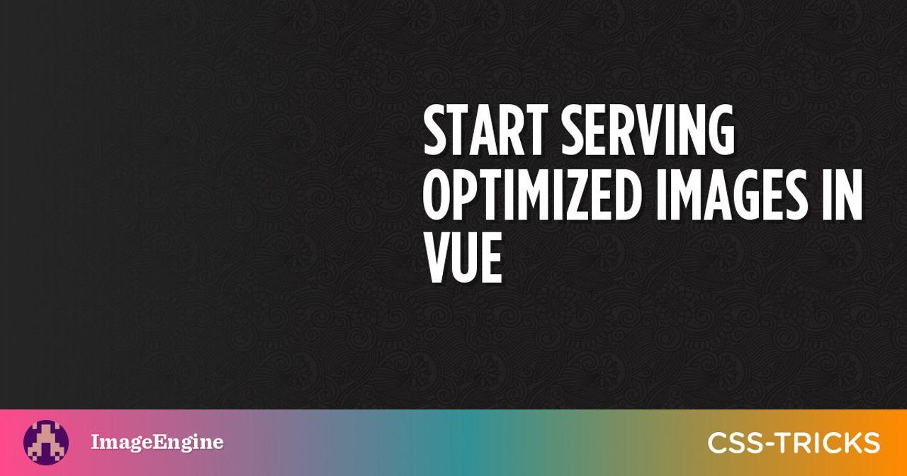 Start Serving Optimized Images in Vue | CSS-Tricks