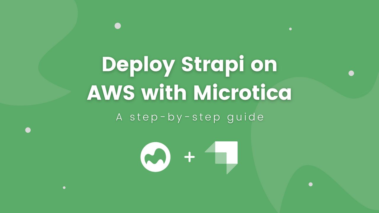 Deploy Strapi on AWS with Microtica